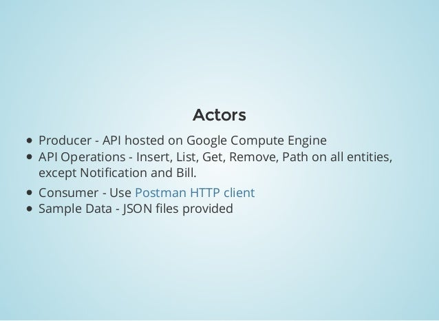 ActorsActors Producer - API hosted on Google Compute Engine API Operations - Insert, List, Get, Remove, Path on all entiti...