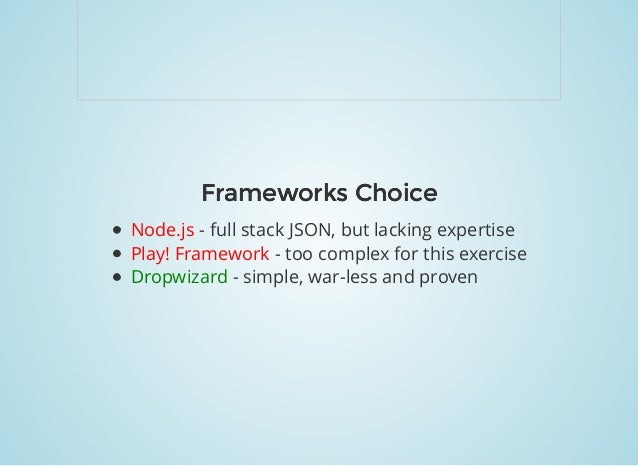 Frameworks ChoiceFrameworks Choice Node.js - full stack JSON, but lacking expertise Play! Framework - too complex for this...