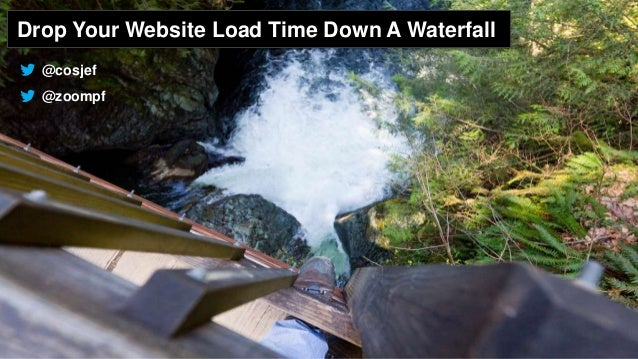 Drop Your Website Load Time Down A Waterfall @zoompf @cosjef