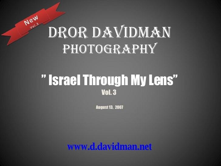"""Dror Davidman Photography """" Israel Through My Lens"""" Vol. 3  August 13,  2007   www.d.davidman.net"""