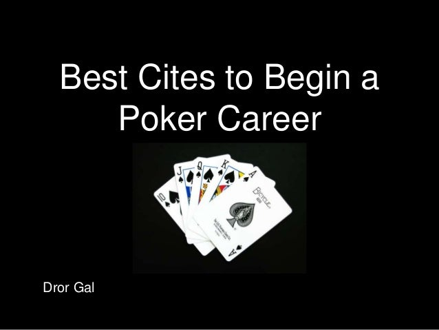Best Cites to Begin a Poker Career Dror Gal