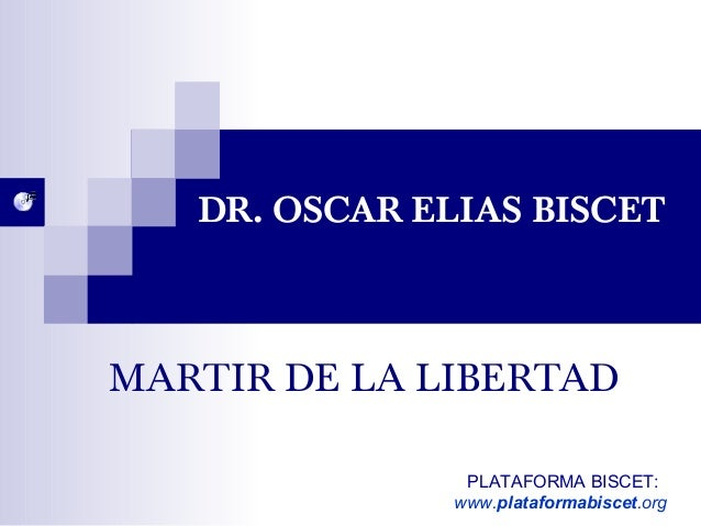 DR. OSCAR ELIAS BISCET MARTIR DE LA LIBERTAD PLATAFORMA BISCET: www.plataformabiscet.org