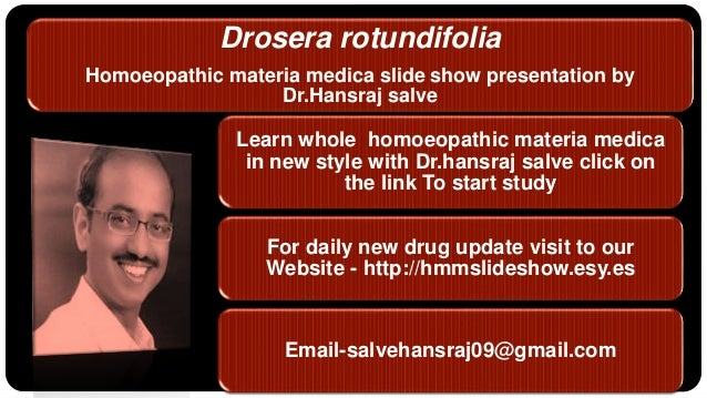 Drosera rotundifolia Homoeopathic materia medica slide show presentation by Dr.Hansraj salve Learn whole homoeopathic mate...