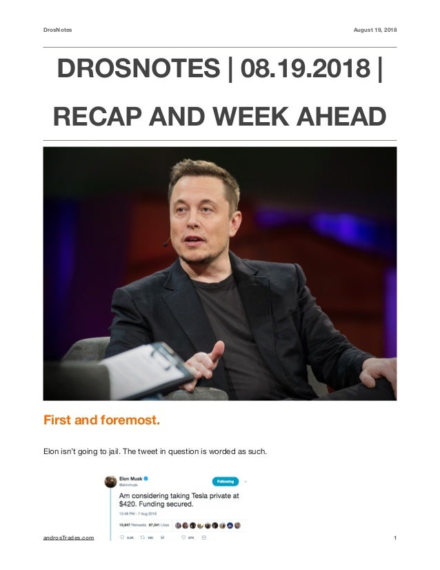 DrosNotes August 19, 2018 DROSNOTES | 08.19.2018 | RECAP AND WEEK AHEAD First and foremost. Elon isn't going to jail. The ...
