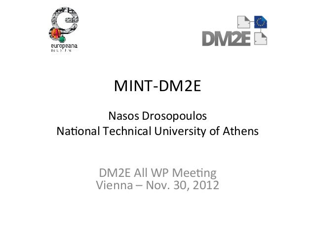 MINT-­‐DM2E	                           	              Nasos	  Drosopoulos	  Na1onal	  Technical	  University	  of	  Athens...