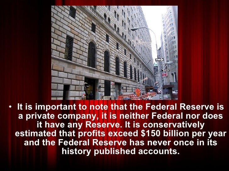 <ul><li>It is important to note that the Federal Reserve is a private company, it is neither Federal nor does it have any ...