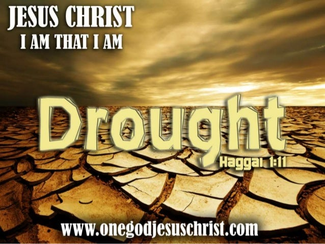 Haggai 1:11 And I called for a drought upon the land, and upon the mountains, and upon the corn, and upon the new wine, an...