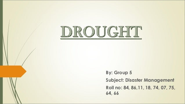 By: Group 5 Subject: Disaster Management Roll no: 84, 86,11, 18, 74, 07, 75, 64, 66