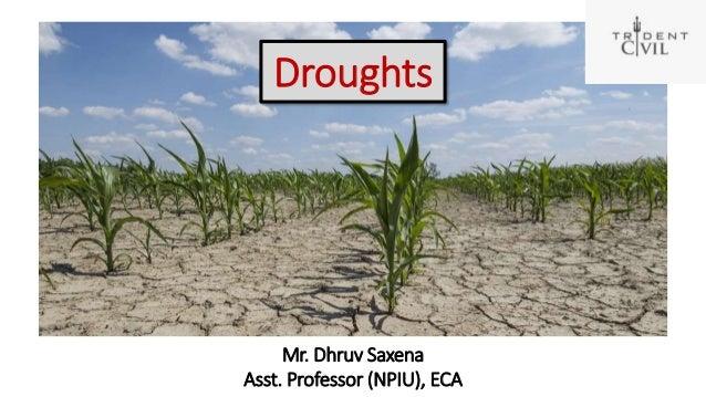 Droughts Mr. Dhruv Saxena Asst. Professor (NPIU), ECA
