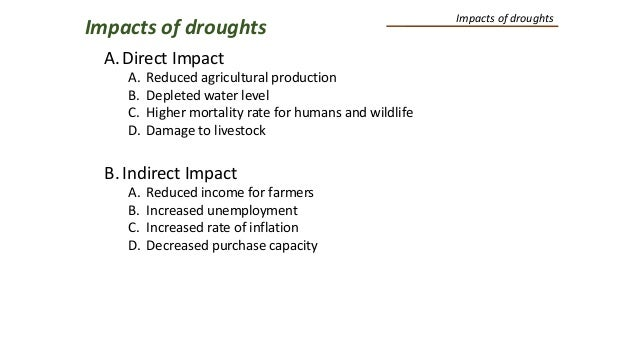 Impacts of droughts A.Direct Impact A. Reduced agricultural production B. Depleted water level C. Higher mortality rate fo...