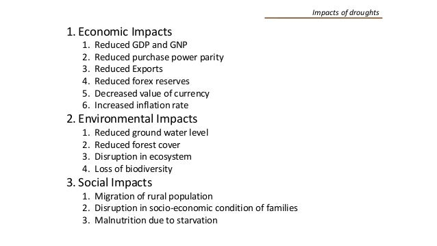 Impacts of droughts 1. Economic Impacts 1. Reduced GDP and GNP 2. Reduced purchase power parity 3. Reduced Exports 4. Redu...