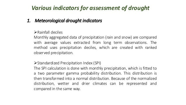Various indicators for assessment of drought 1. Meteorological drought indicators Rainfall deciles Monthly aggregated dat...