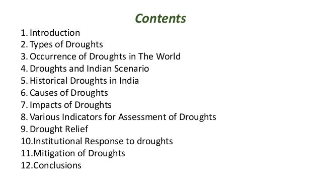 Contents 1.Introduction 2.Types of Droughts 3.Occurrence of Droughts in The World 4.Droughts and Indian Scenario 5.Histori...