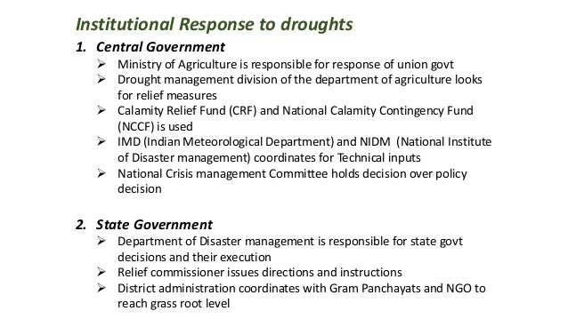 Institutional Response to droughts 1. Central Government  Ministry of Agriculture is responsible for response of union go...
