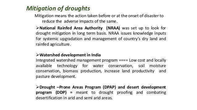 Mitigation of droughts Mitigation means the action taken before or at the onset of disaster to reduce the adverse impacts ...