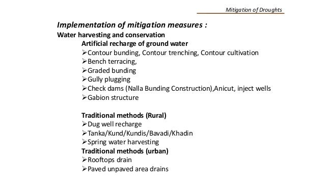 Implementation of mitigation measures : Water harvesting and conservation Artificial recharge of ground water Contour bun...