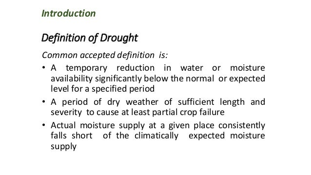 Introduction Definition of Drought Common accepted definition is: • A temporary reduction in water or moisture availabilit...