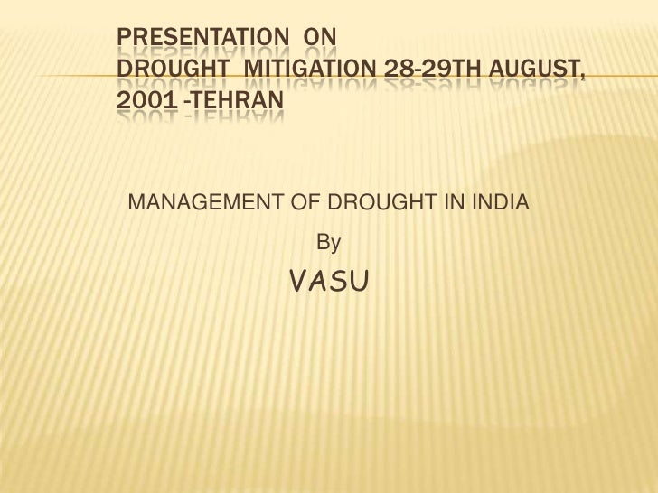 Presentation  on Drought  Mitigation 28-29th August, 2001 -Tehran<br />MANAGEMENT OF DROUGHT IN INDIA<br />By<br />VASU<br />