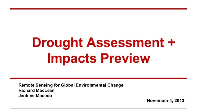 Drought Assessment + Impacts Preview Remote Sensing for Global Environmental Change Richard MacLean Jenkins Macedo Novembe...