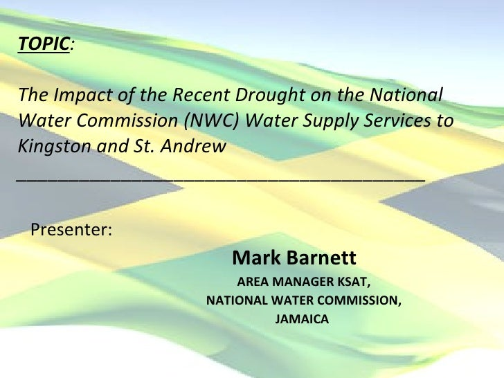 TOPIC :  The Impact of the Recent Drought on the National Water Commission (NWC) Water Supply Services to Kingston and St....