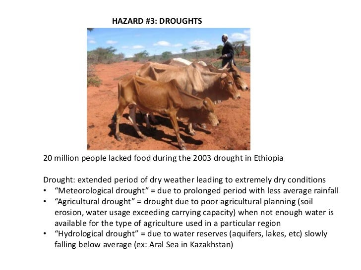 HAZARD #3: DROUGHTS20 million people lacked food during the 2003 drought in EthiopiaDrought: extended period of dry weathe...