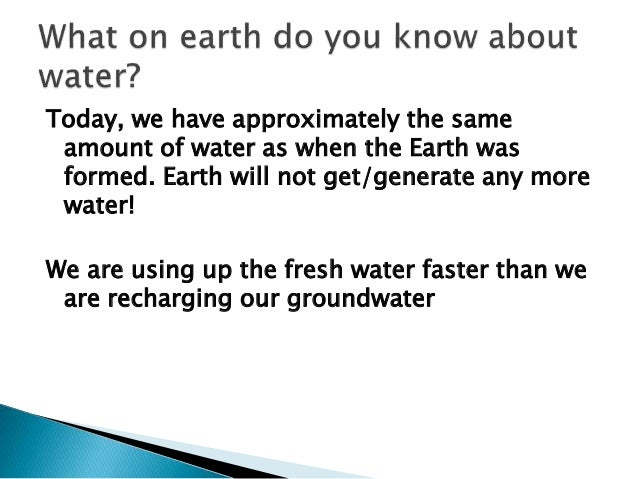 Today, we have approximately the same amount of water as when the Earth was formed. Earth will not get/generate any more w...
