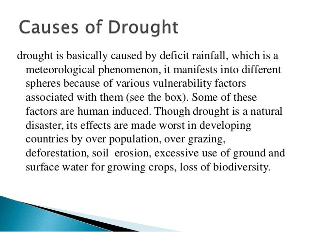 drought is basically caused by deficit rainfall, which is a meteorological phenomenon, it manifests into different spheres...