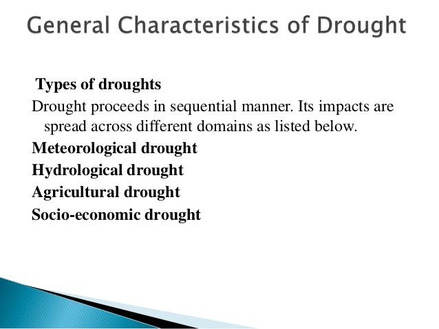 Types of droughts Drought proceeds in sequential manner. Its impacts are spread across different domains as listed below. ...