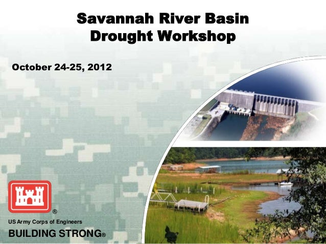 Savannah River Basin                        Drought Workshop October 24-25, 2012US Army Corps of EngineersBUILDING STRONG®