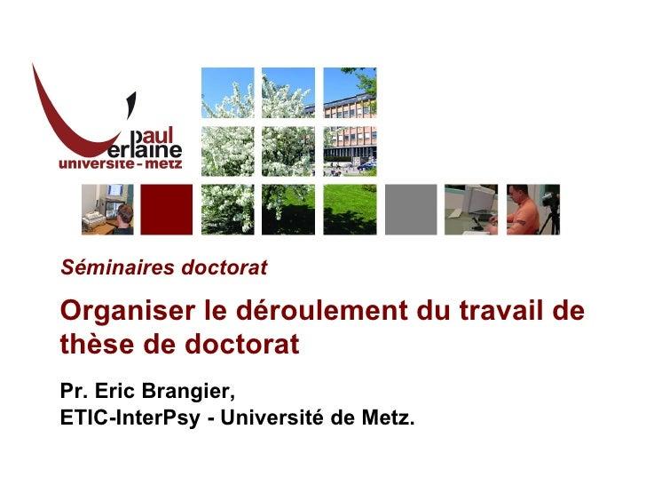 Séminaires doctorat Organiser le déroulement du travail de thèse de doctorat Pr. Eric Brangier,  ETIC-InterPsy - Universit...