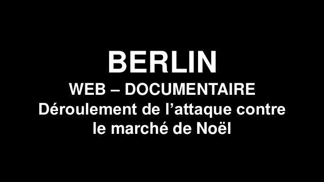 BERLIN WEB – DOCUMENTAIRE Déroulement de l'attaque contre le marché de Noël