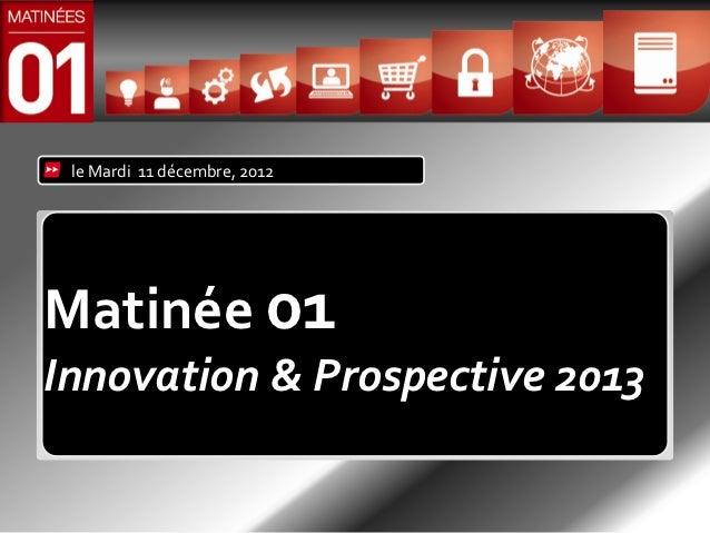 le Mardi 11 décembre, 2012Matinée 01Innovation & Prospective 2013