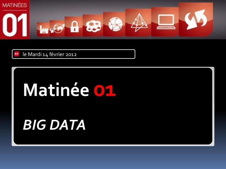le Mardi 14 février 2012Matinée 01BIG DATA