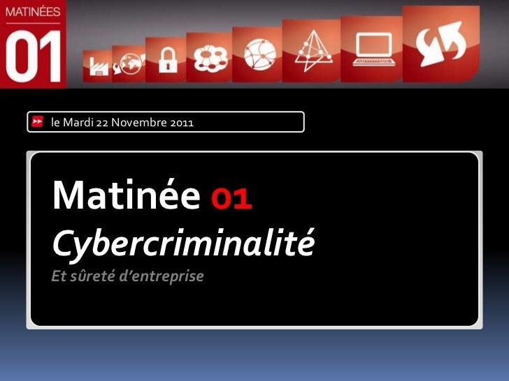 le Mardi 22 Novembre 2011Matinée 01CybercriminalitéEt sûreté d'entreprise