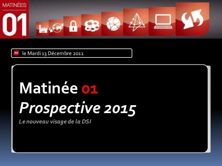 le Mardi 13 Décembre 2011Matinée 01Prospective 2015Le nouveau visage de la DSI