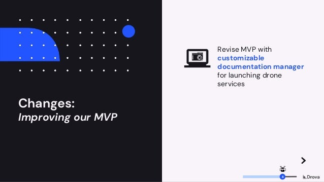 Changes: Improving our MVP Revise MVP with customizable documentation manager for launching drone services 8
