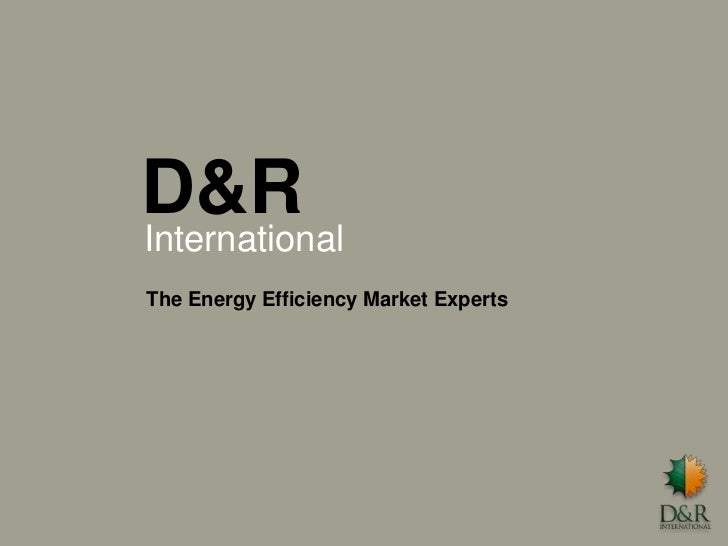 D&R <br />International<br />The Energy Efficiency Market Experts<br />