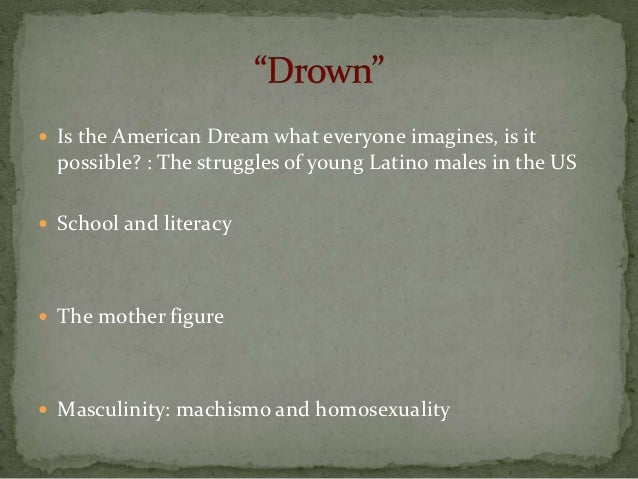masculinity and machismo in the novel drown by junot diaz The book drown, by junot diaz is a collection of short stories that conveys to the audience the struggles that dominican republic immigrants face in the united states to achieve the same status as americans .