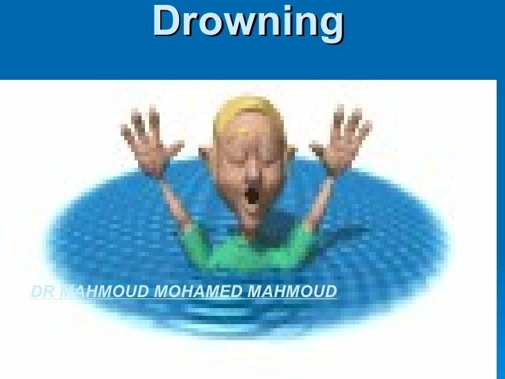 Drowning DR MAHMOUD MOHAMED MAHMOUD