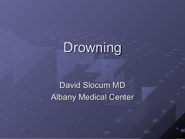 Drowning David Slocum MD Albany Medical Center