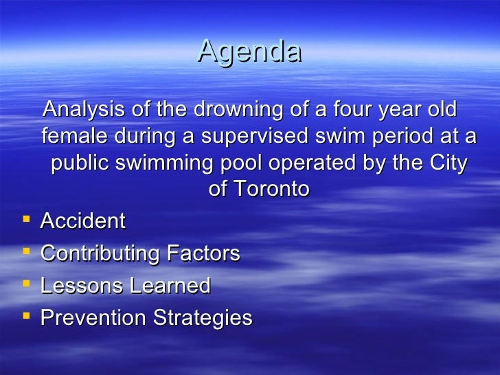 Agenda <ul><li>Analysis of the drowning of a four year old female during a supervised swim period at a public swimming poo...