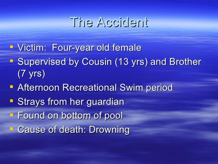 The Accident <ul><li>Victim:  Four-year old female </li></ul><ul><li>Supervised by Cousin (13 yrs) and Brother (7 yrs) </l...