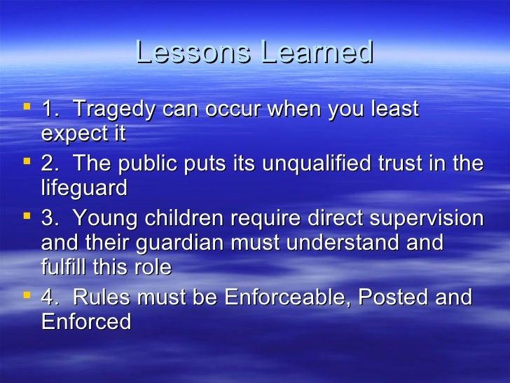 Lessons Learned <ul><li>1.  Tragedy can occur when you least expect it </li></ul><ul><li>2.  The public puts its unqualifi...