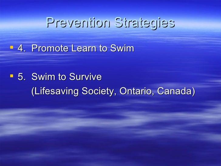 Prevention Strategies <ul><li>4.  Promote Learn to Swim  </li></ul><ul><li>5.  Swim to Survive  </li></ul><ul><li>(Lifesav...