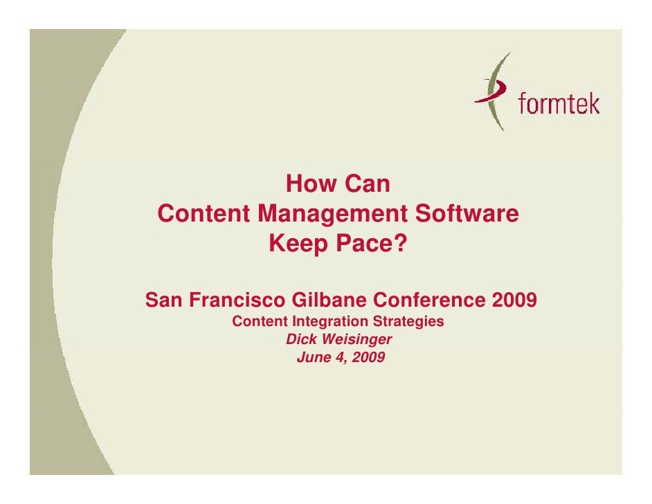 How Can  Content Management Software           Keep Pace?  San Francisco Gilbane Conference 2009         Content Integrati...