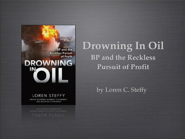 Drowning In Oil BP and the Reckless  Pursuit of Profit  by Loren C. Steffy