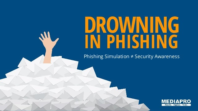 DROWNING IN PHISHING Phishing Simulation ≠ Security Awareness