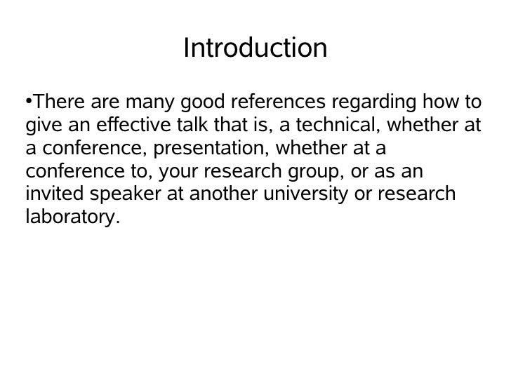 Introduction ●There are many good references regarding how to give an effective talk that is, a technical, whether at a co...