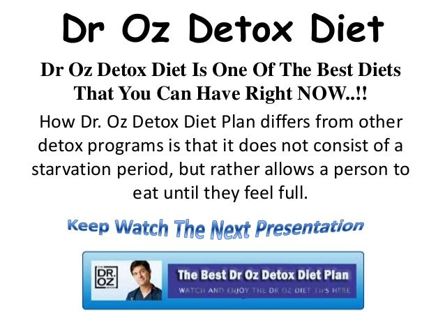 Dr Oz Detox Diet Dr Oz Detox Diet Is One Of The Best Diets     That You Can Have Right NOW..!! How Dr. Oz Detox Diet Plan ...