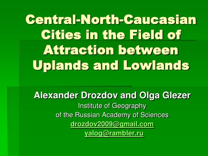 Central-North-Caucasian  Cities in the Field of  Attraction between Uplands and Lowlands Alexander Drozdov and Olga Glezer...